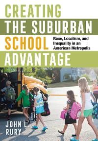 Cover Creating the Suburban School Advantage