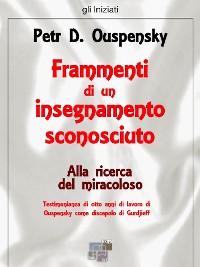Cover Alla ricerca del miracoloso. Frammenti di un insegnamento sconosciuto