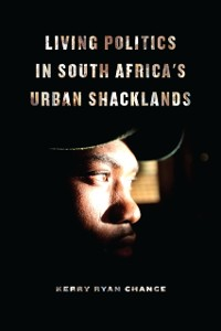 Cover Living Politics in South Africa's Urban Shacklands