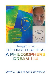 Cover Aliengg7.Co.Uk the First Chapters: a Philosophers Dream 114