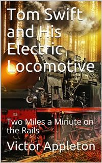 Cover Tom Swift and His Electric Locomotive; Or, Two Miles a Minute on the Rails