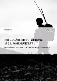 Cover Irreguläre Kriegführung im 21. Jahrhundert. Formenwandel der Gewalt und Einsatz von Spezialkräften