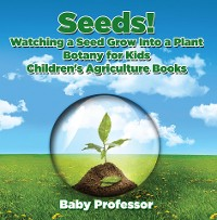 Cover Seeds! Watching a Seed Grow Into a Plants, Botany for Kids - Children's Agriculture Books