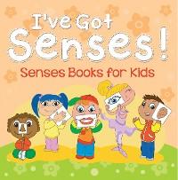 Cover I've Got Senses!: Senses Books for Kids