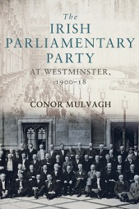 Cover The Irish Parliamentary Party at Westminster, 1900–18