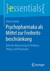 Cover Psychopharmaka als Mittel zur Freiheitsbeschränkung