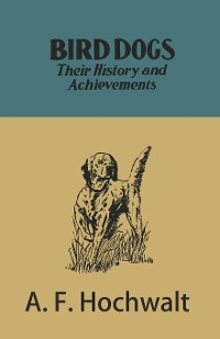 Cover Bird Dogs - Their History and Achievements