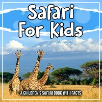 Cover Safari For Kids: A Children's Safari Book With Facts