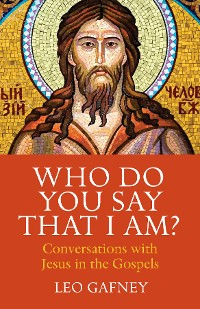 Cover Who Do You Say That I Am? Conversations with Jesus in the Gospels