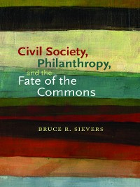 Cover Civil Society, Philanthropy, and the Fate of the Commons
