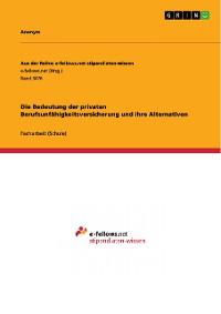 Cover Die Bedeutung der privaten Berufsunfähigkeitsversicherung und ihre Alternativen