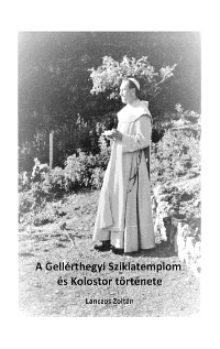 Cover A Gellérthegyi Sziklatemplom és Kolostor története