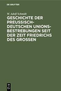 Cover Geschichte der preußisch-deutschen Unionsbestrebungen seit der Zeit Friedrichs des Großen