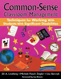 Cover Common-Sense Classroom Management Techniques for Working With Students With Significant Disabilities