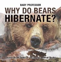 Cover Why Do Bears Hibernate? Animal Book Grade 2 | Children's Animal Books