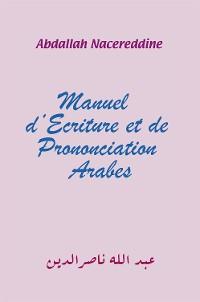 Cover Manuel D'ecriture Et De Prononciation Arabes