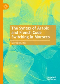 Cover The Syntax of Arabic and French Code Switching in Morocco