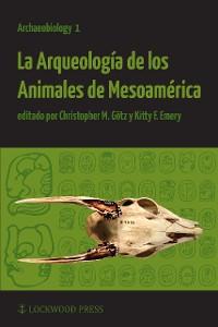 Cover La Arqueologia de los Animales de Mesoamerica