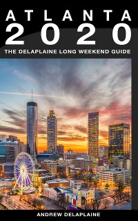 Cover Atlanta - The Delaplaine 2020 Long Weekend Guide