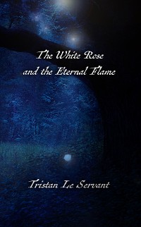 Cover The White Rose and the Eternal Flame