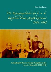 Cover Die Kriegstagebücher des k. u. k. Korporals Franz Joseph Grimmer 1914-1918