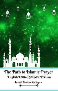 Cover The Path to Islamic Prayer English Edition Standar Version