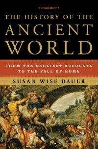 Cover The History of the Ancient World: From the Earliest Accounts to the Fall of Rome