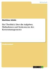 Cover Ein Überblick über die Aufgaben, Maßnahmen und Instrumente des Kostenmanagements
