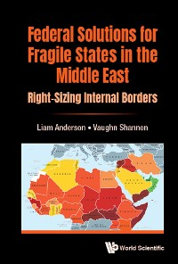 Cover Federal Solutions For Fragile States In The Middle East: Right-sizing Internal Borders