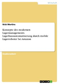 Cover Konzepte des modernen Lagermanagements. Lagerhausautomatisierung durch mobile Lagerroboter bei Amazon