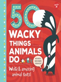 Cover 50 Wacky Things Animals Do