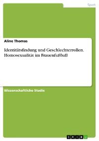 Cover Identitätsfindung und Geschlechterrollen. Homosexualität im Frauenfußball