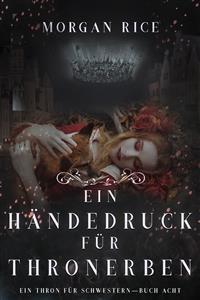 Cover Ein Händedruck für Thronerben (Ein Thron für Schwestern—Buch Acht)
