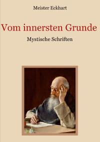 Cover Vom innersten Grunde - Mystische Schriften