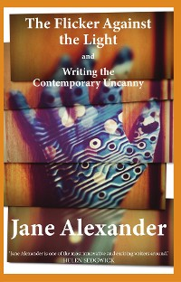 Cover The Flicker Against the Light and Writing the Contemporary Uncanny