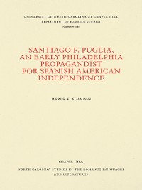 Cover Santiago F. Puglia, an Early Philadelphia Propagandist for Spanish American Independence