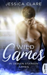 Cover Wild Games - In deinen starken Armen