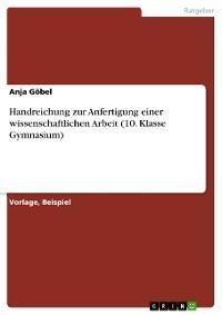 Cover Handreichung zur Anfertigung einer wissenschaftlichen Arbeit (10. Klasse Gymnasium)