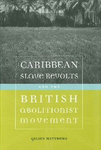 Cover Caribbean Slave Revolts and the British Abolitionist Movement