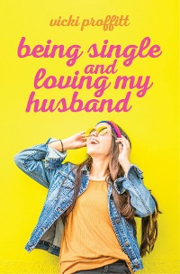 Cover Being Single and Loving My Husband