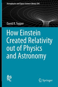 Cover How Einstein Created Relativity out of Physics and Astronomy