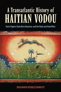 Cover A Transatlantic History of Haitian Vodou