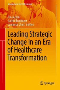 Cover Leading Strategic Change in an Era of Healthcare Transformation
