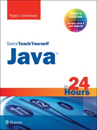 Cover Java in 24 Hours, Sams Teach Yourself (Covering Java 9)