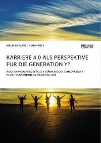 Cover Karriere 4.0 als Perspektive für die Generation Y? Agile Karrierekonzepte zur Stärkung der Employability in sich verändernden Arbeitswelten