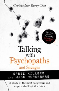 Cover Talking with Psychopaths and Savages: Mass Murderers and Spree Killers