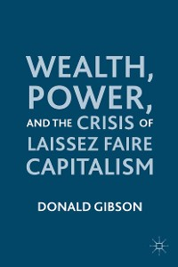 Cover Wealth, Power, and the Crisis of Laissez Faire Capitalism