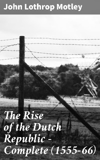 Cover The Rise of the Dutch Republic — Complete (1555-66)