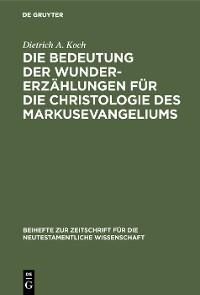 Cover Die Bedeutung der Wundererzählungen für die Christologie des Markusevangeliums