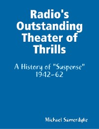 "Cover Radio's Outstanding Theater of Thrills:  A History of ""Suspense"" 1942-62"